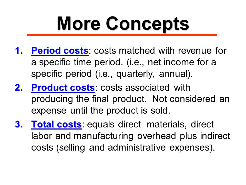 More Concepts 1.Period costs 1.Period costs: costs matched with revenue for a specific time period.