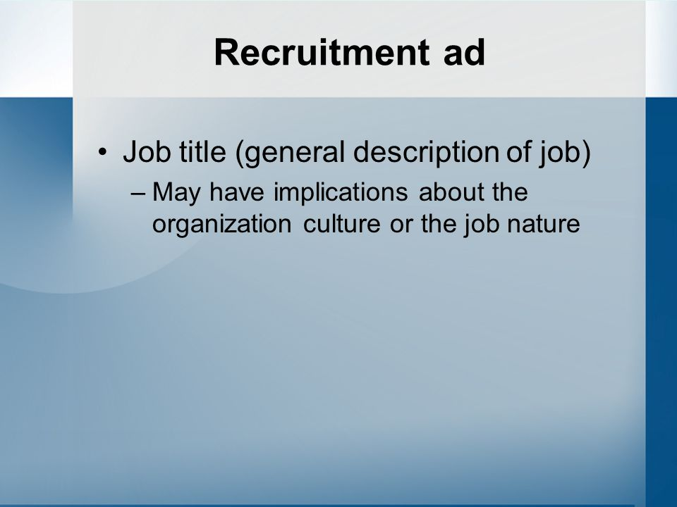 Recruitment The process of generating a pool of qualified candidates for a particular job Job analysis, description and recruitment Two dimensions are particularly important –Ability (cognitive ability) –Motivation (personality, or context dependent)