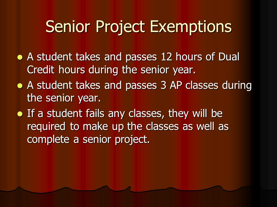 Senior Project Exemptions A student takes and passes 12 hours of Dual Credit hours during the senior year.