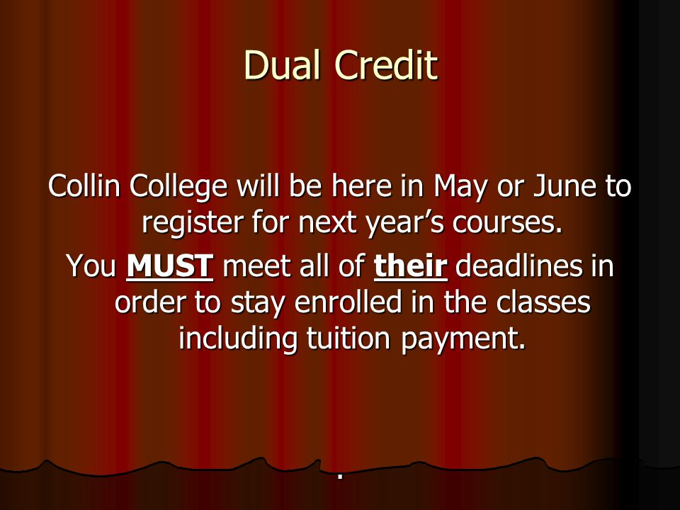Dual Credit Collin College will be here in May or June to register for next year's courses.