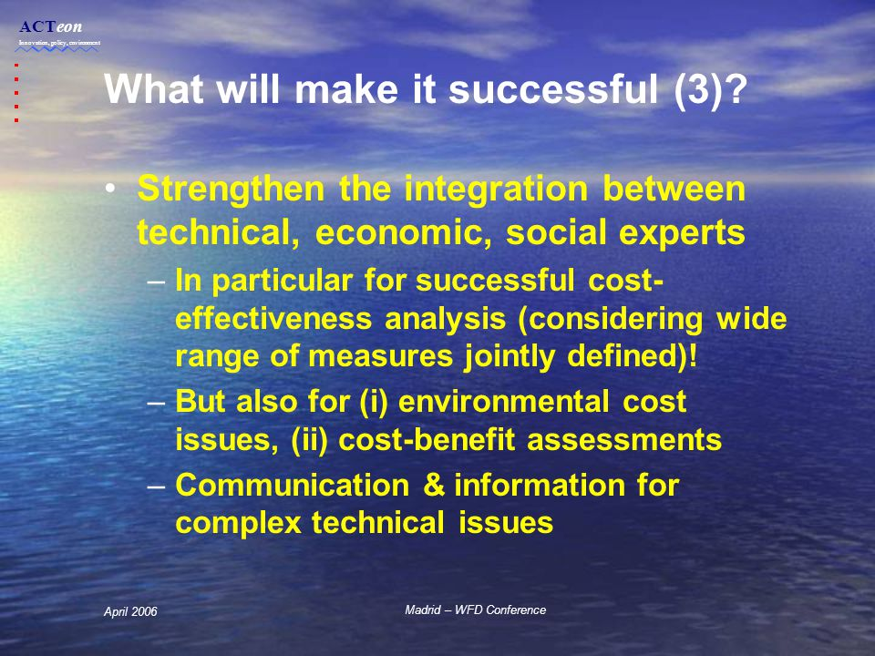 ACTeon Innovation, policy, environment Madrid – WFD Conference April 2006 What will make it successful (3).