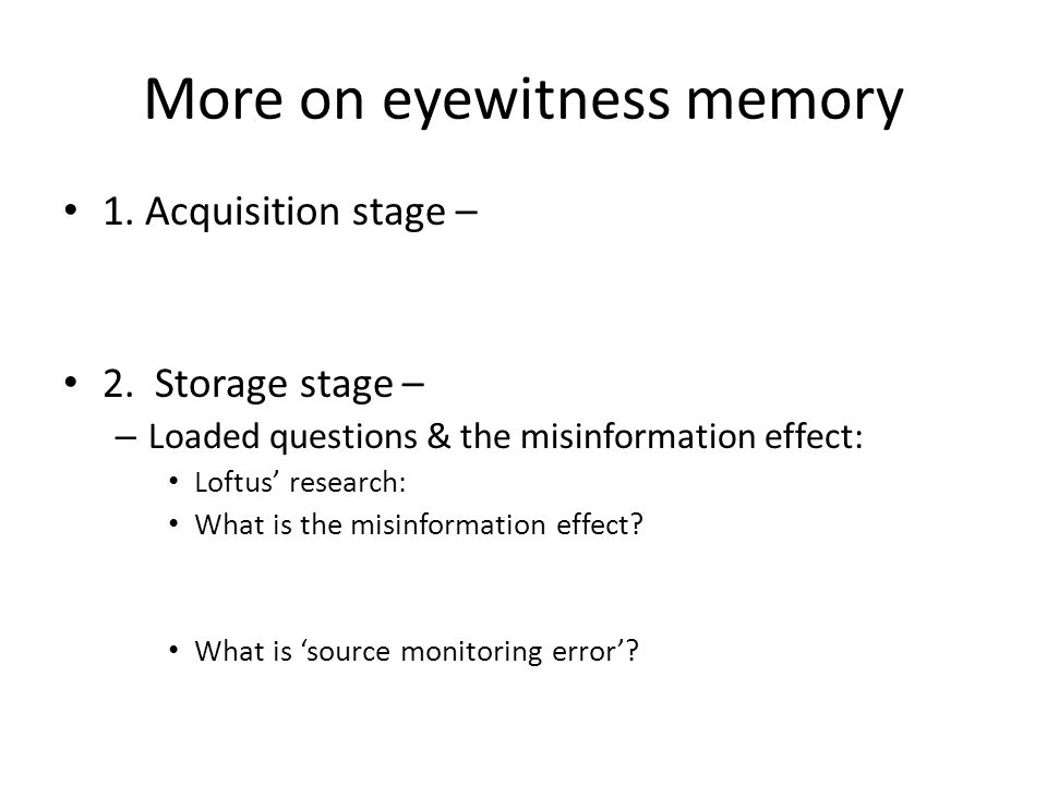 More on eyewitness memory 1. Acquisition stage – 2.
