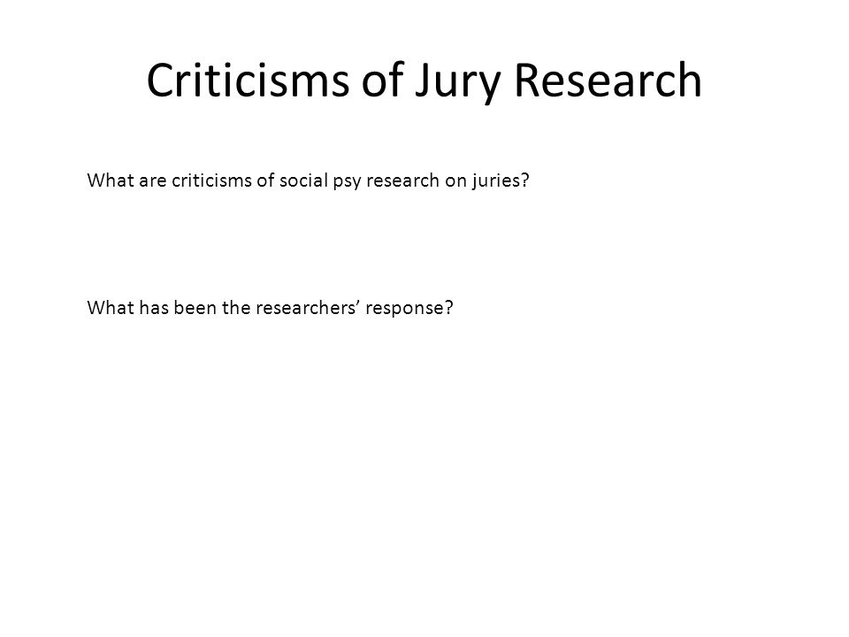 Criticisms of Jury Research What are criticisms of social psy research on juries.