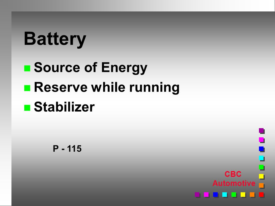 CBC Automotive Battery n Source of Energy n Reserve while running n Stabilizer P - 115