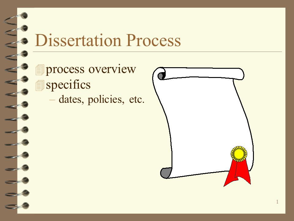 1 Dissertation Process 4 process overview 4 specifics –dates, policies, etc.