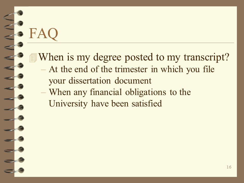 16 FAQ 4 When is my degree posted to my transcript.