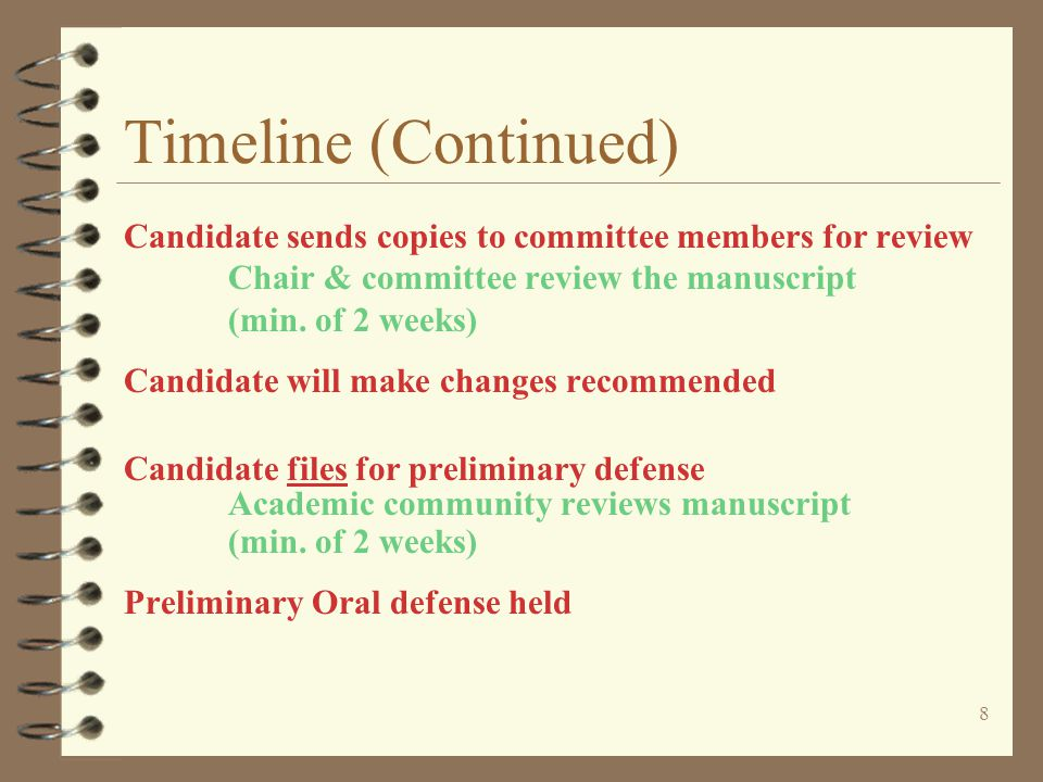 8 Timeline (Continued) Candidate sends copies to committee members for review Chair & committee review the manuscript (min.
