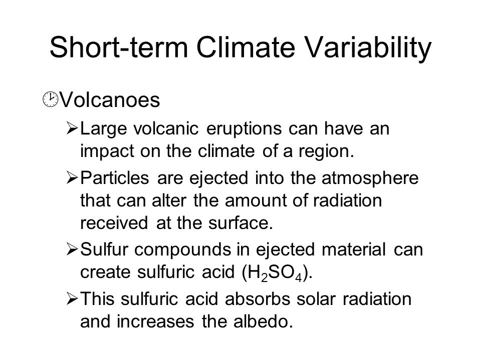 Short-term Climate Variability ¸Volcanoes  Large volcanic eruptions can have an impact on the climate of a region.