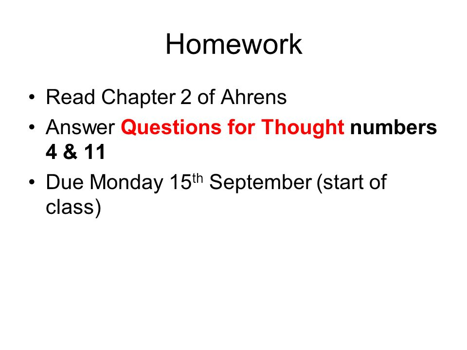 Homework Read Chapter 2 of Ahrens Answer Questions for Thought numbers 4 & 11 Due Monday 15 th September (start of class)
