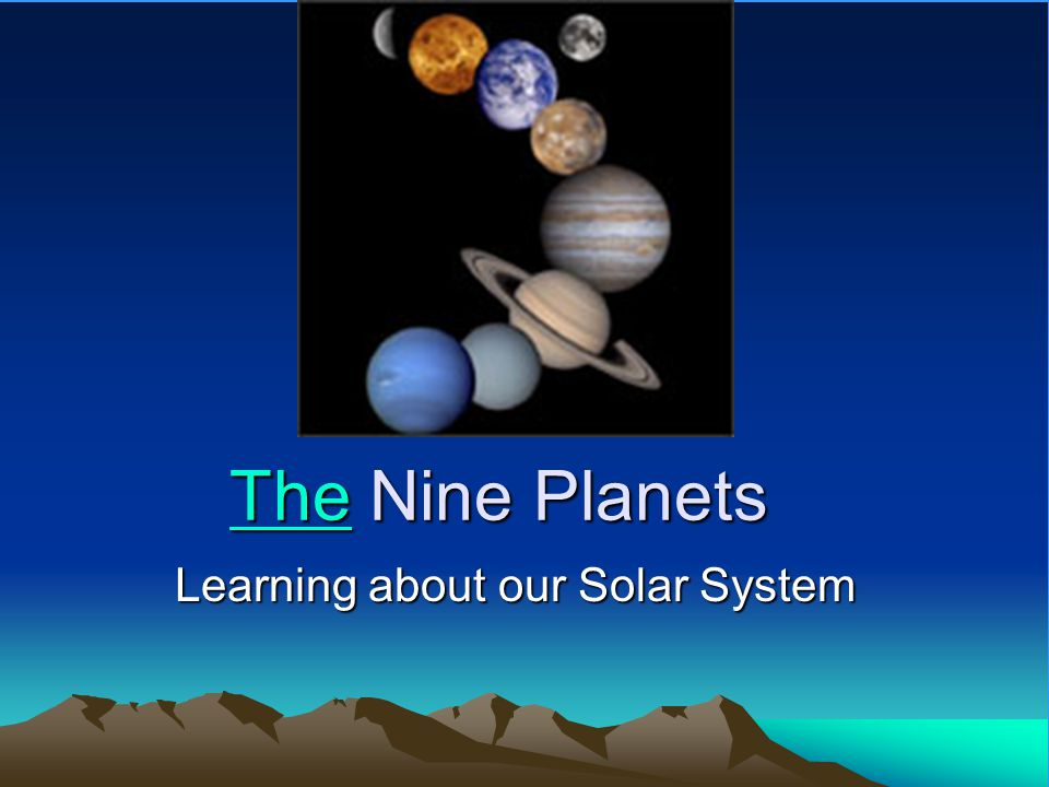 TheThe Nine Planets The Learning about our Solar System