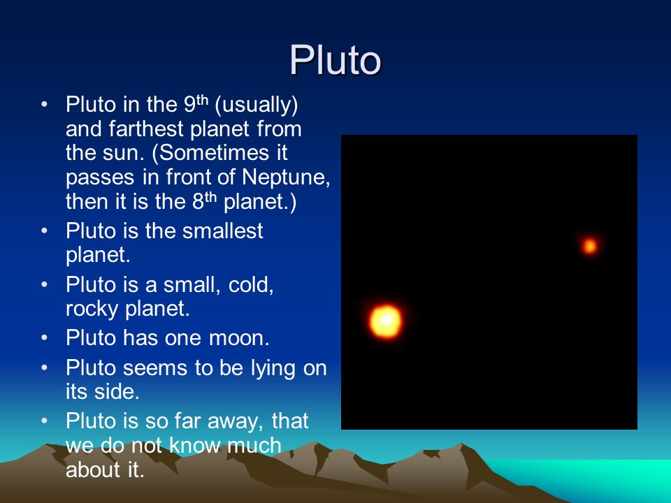 Pluto Pluto in the 9 th (usually) and farthest planet from the sun.