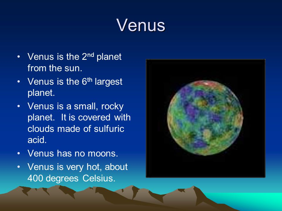 Venus Venus is the 2 nd planet from the sun. Venus is the 6 th largest planet.