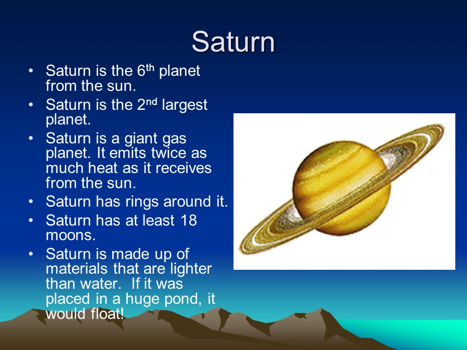 Saturn Saturn is the 6 th planet from the sun. Saturn is the 2 nd largest planet.
