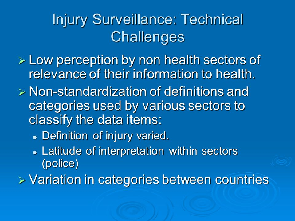 Injury Surveillance: Technical Challenges  Low perception by non health sectors of relevance of their information to health.