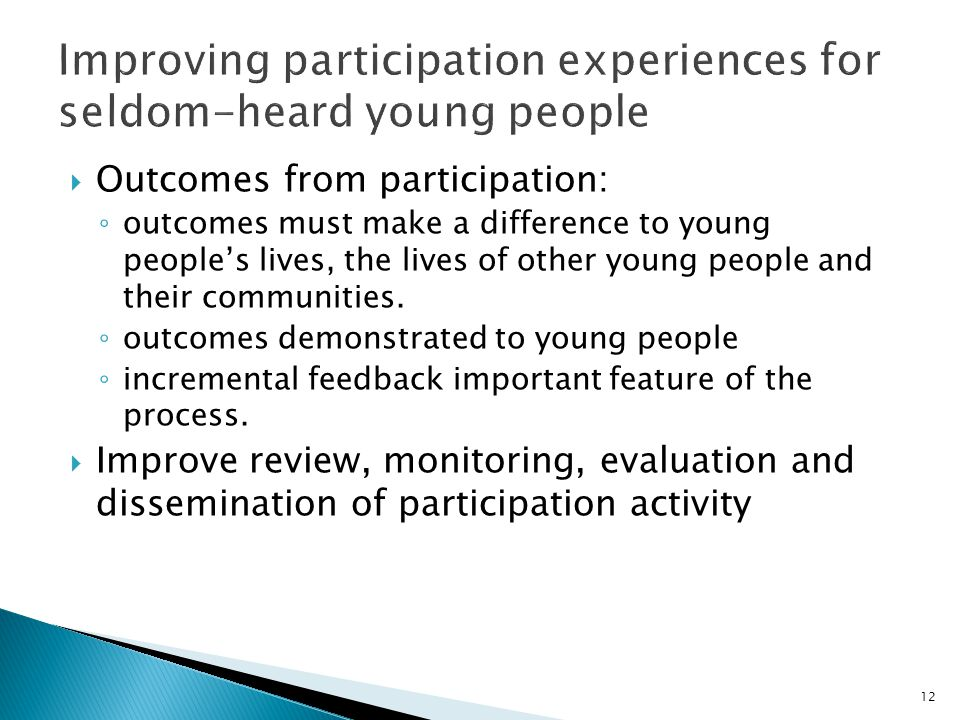  Outcomes from participation: ◦ outcomes must make a difference to young people's lives, the lives of other young people and their communities.