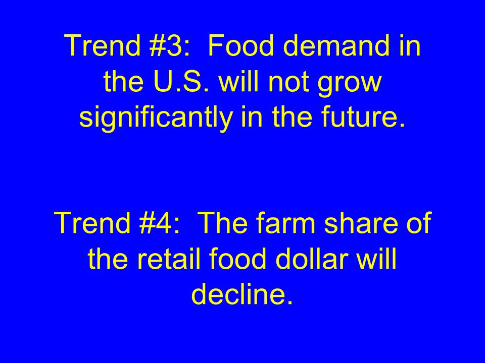 Trend #3: Food demand in the U.S. will not grow significantly in the future.