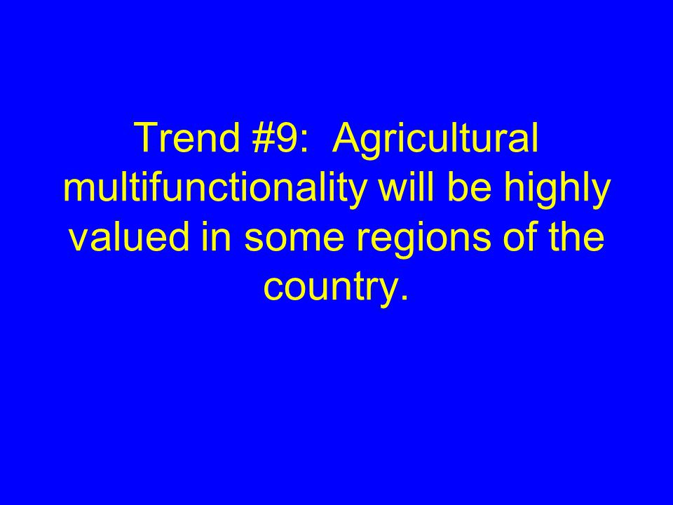 Trend #9: Agricultural multifunctionality will be highly valued in some regions of the country.
