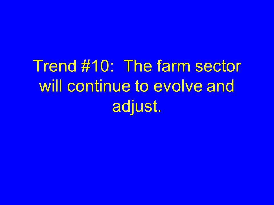 Trend #10: The farm sector will continue to evolve and adjust.