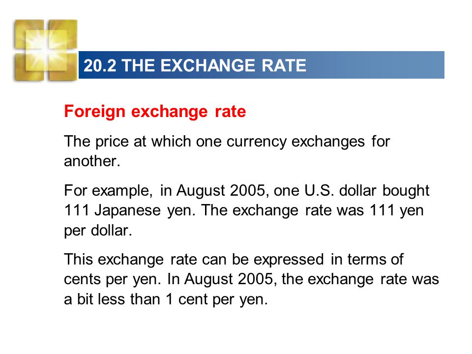 20.2 THE EXCHANGE RATE Foreign exchange rate The price at which one currency exchanges for another.