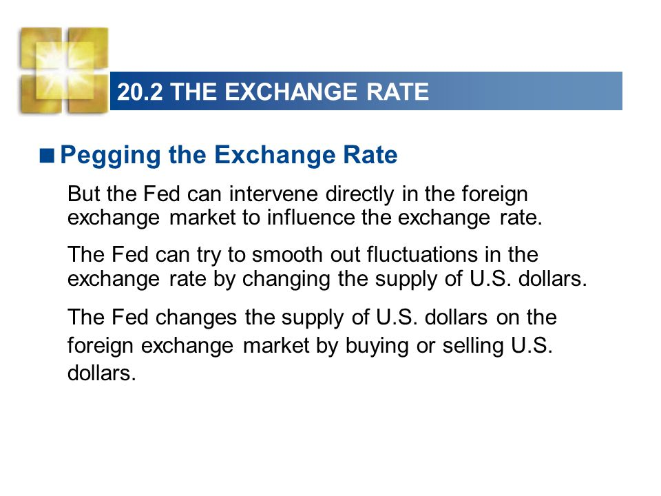 20.2 THE EXCHANGE RATE  Pegging the Exchange Rate But the Fed can intervene directly in the foreign exchange market to influence the exchange rate.