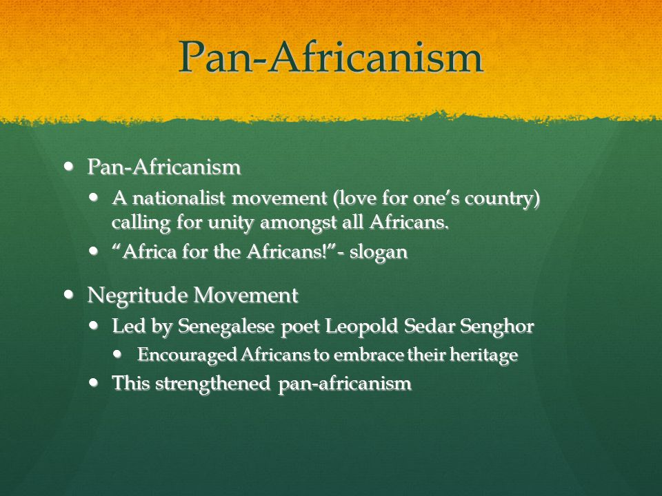 Pan-Africanism Pan-Africanism Pan-Africanism A nationalist movement (love for one's country) calling for unity amongst all Africans.