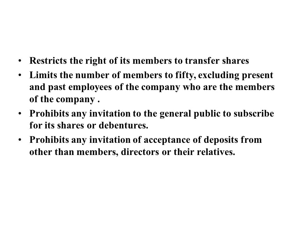 Restricts the right of its members to transfer shares Limits the number of members to fifty, excluding present and past employees of the company who are the members of the company.