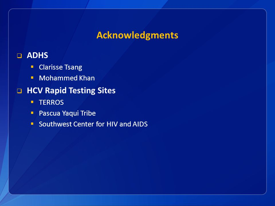 Acknowledgments  ADHS  Clarisse Tsang  Mohammed Khan  HCV Rapid Testing Sites  TERROS  Pascua Yaqui Tribe  Southwest Center for HIV and AIDS