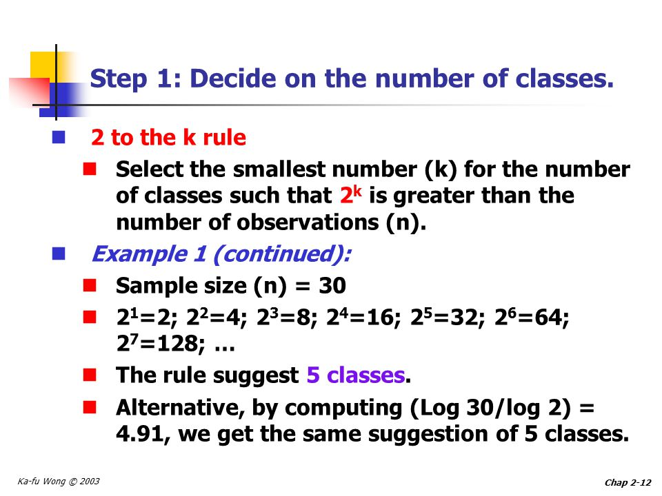 Ka-fu Wong © 2003 Chap 2-12 Step 1: Decide on the number of classes.