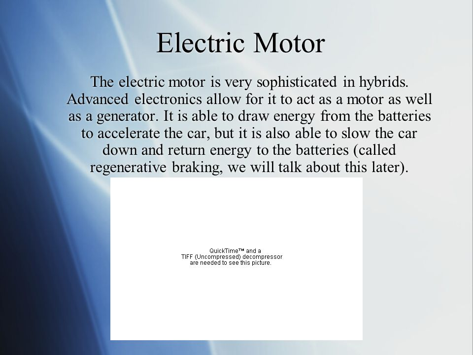 Electric Motor The electric motor is very sophisticated in hybrids.