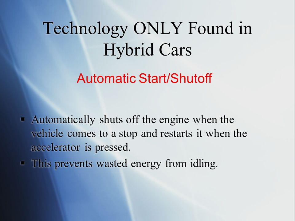 Technology ONLY Found in Hybrid Cars  Automatically shuts off the engine when the vehicle comes to a stop and restarts it when the accelerator is pressed.