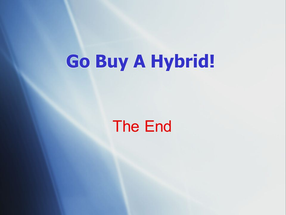 Go Buy A Hybrid! The End