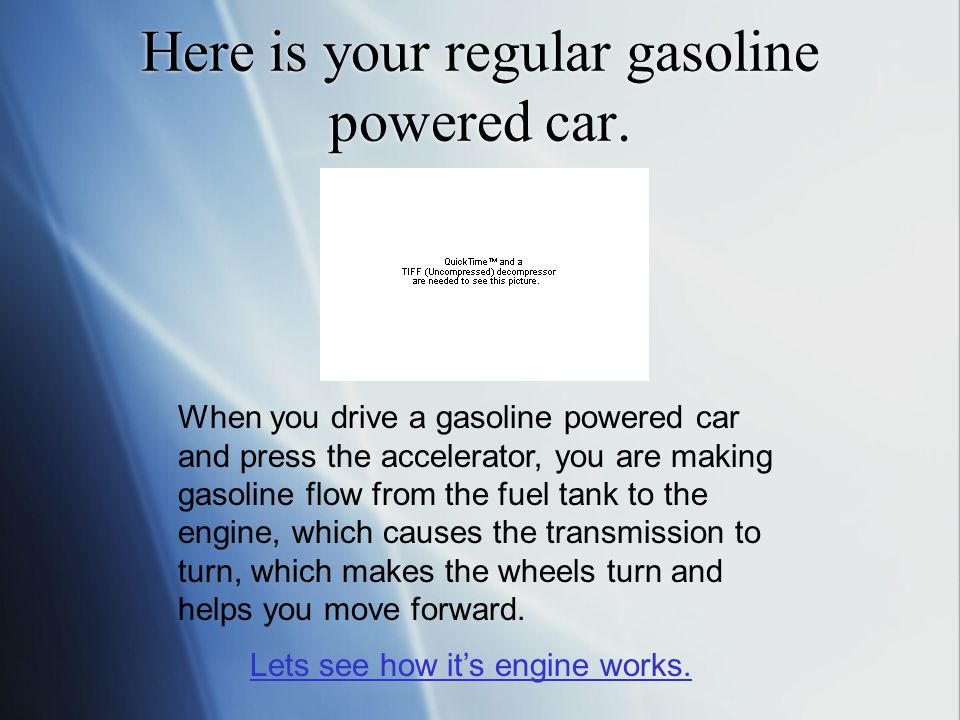 Here is your regular gasoline powered car. Lets see how it's engine works.