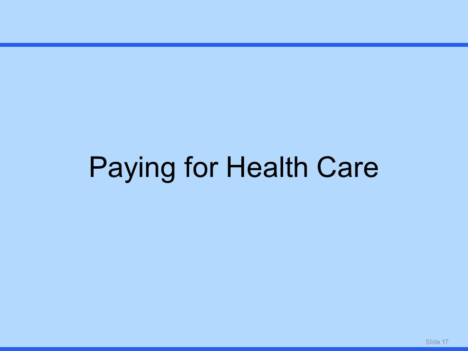 Slide 17 Paying for Health Care
