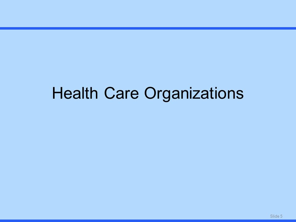 Slide 5 Health Care Organizations