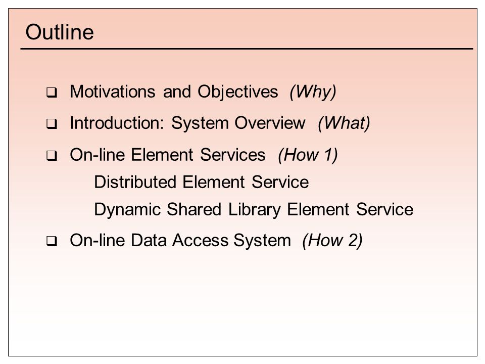 Outline  Motivations and Objectives (Why)  Introduction: System Overview (What)  On-line Element Services (How 1) Distributed Element Service Dynamic Shared Library Element Service  On-line Data Access System (How 2)