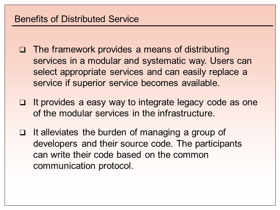  The framework provides a means of distributing services in a modular and systematic way.