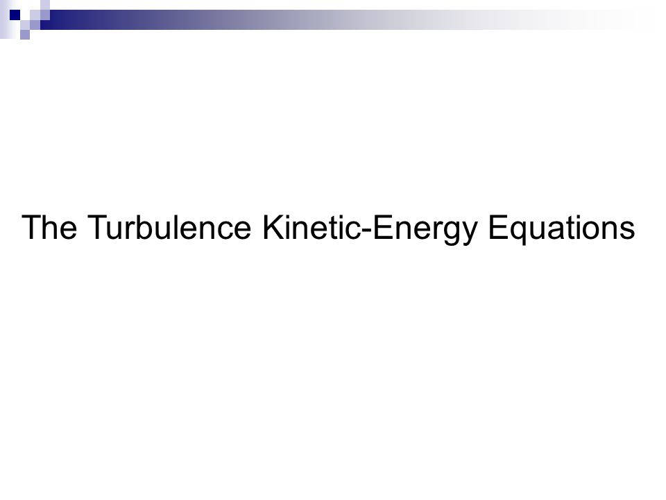 The Turbulence Kinetic-Energy Equations