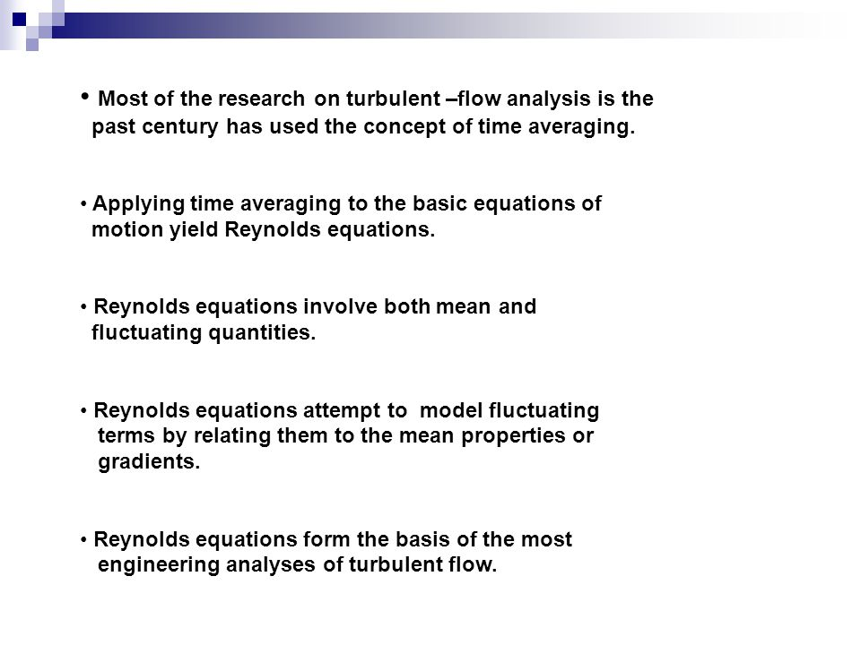 Most of the research on turbulent –flow analysis is the past century has used the concept of time averaging.