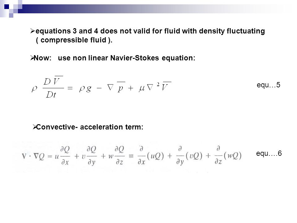  equations 3 and 4 does not valid for fluid with density fluctuating ( compressible fluid ).