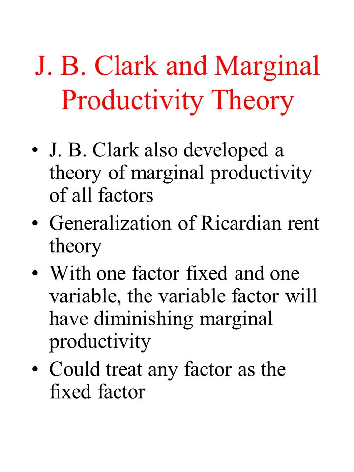 J. B. Clark and Marginal Productivity Theory J. B.
