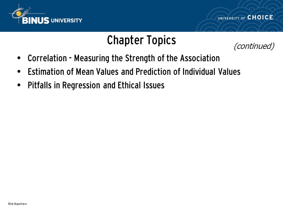 Bina Nusantara Chapter Topics Correlation - Measuring the Strength of the Association Estimation of Mean Values and Prediction of Individual Values Pitfalls in Regression and Ethical Issues (continued)