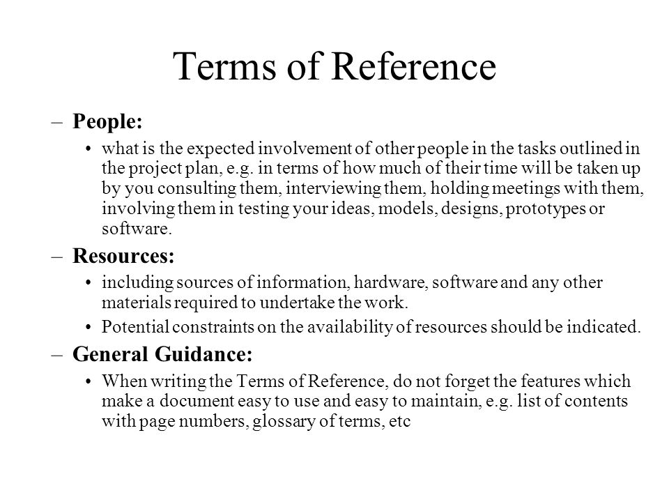 Terms of Reference –People: what is the expected involvement of other people in the tasks outlined in the project plan, e.g.