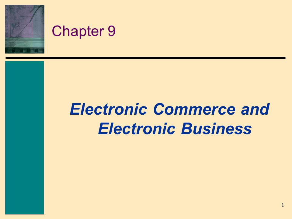 1 Chapter 9 Electronic Commerce and Electronic Business