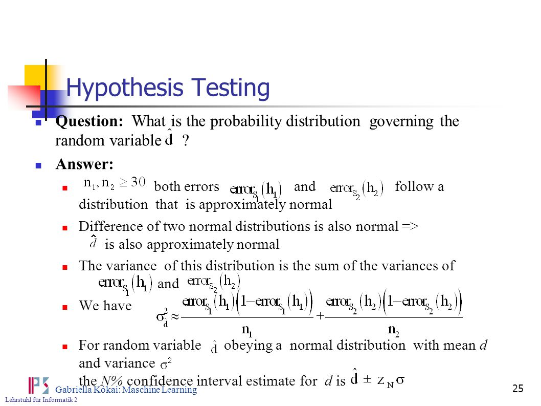 Lehrstuhl für Informatik 2 Gabriella Kókai: Maschine Learning 25 Hypothesis Testing Question: What is the probability distribution governing the random variable .