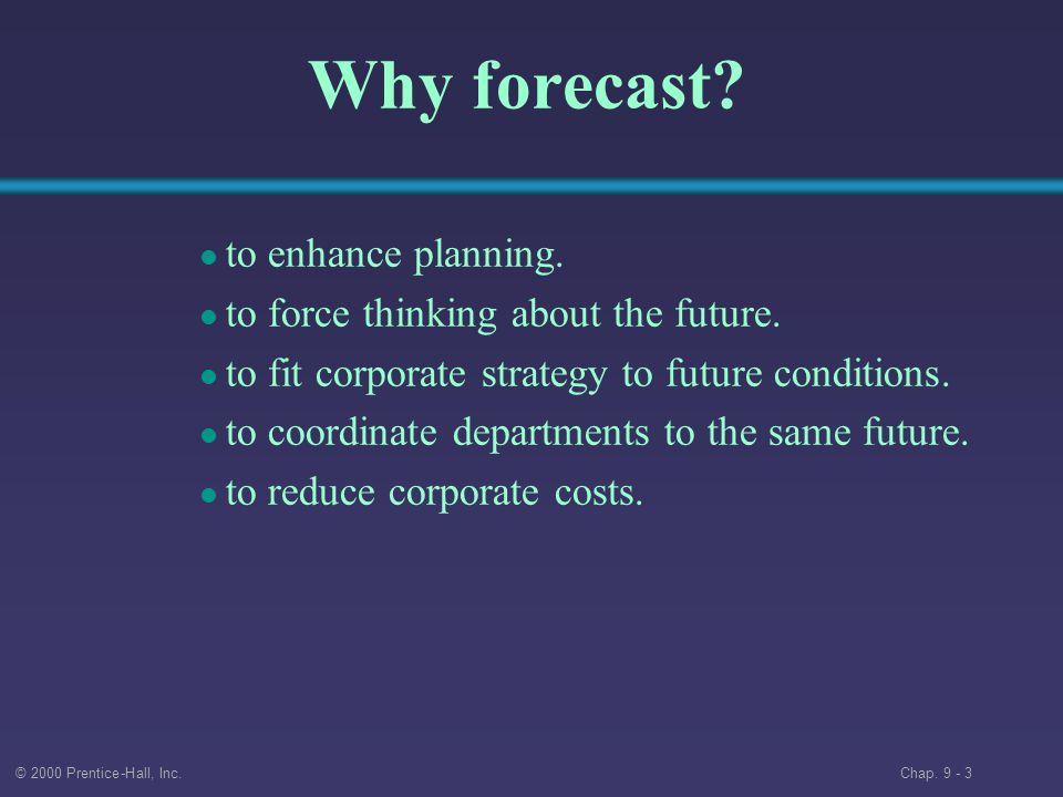© 2000 Prentice-Hall, Inc. Chap Why forecast.