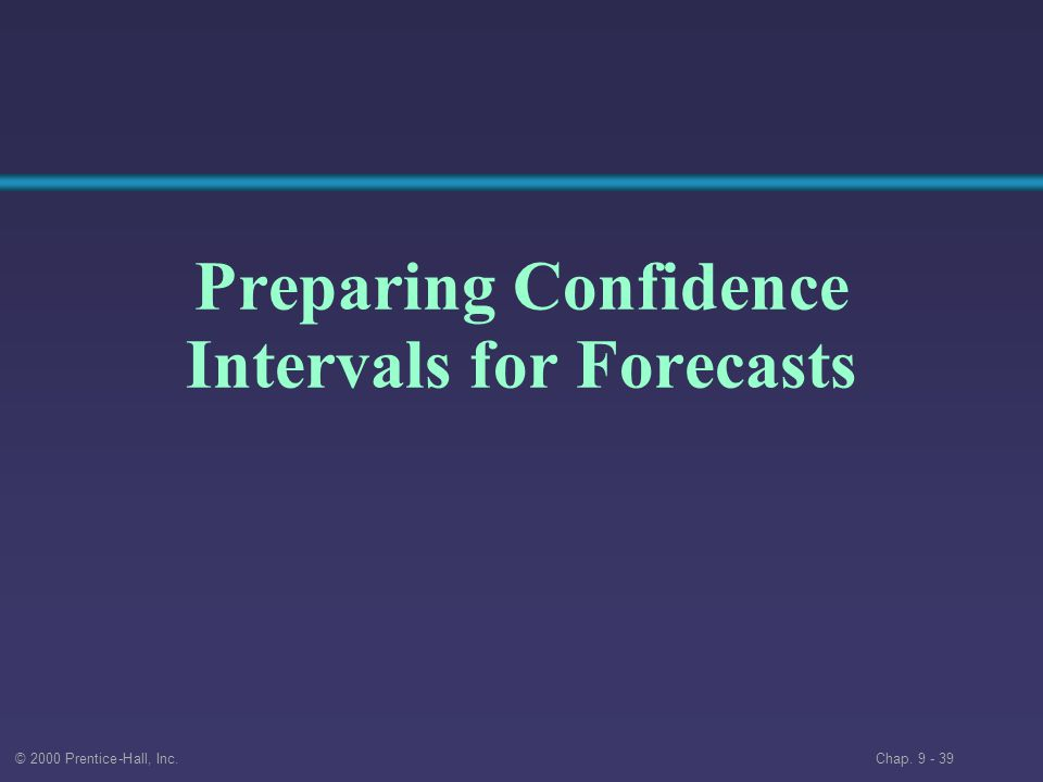 © 2000 Prentice-Hall, Inc. Chap Preparing Confidence Intervals for Forecasts