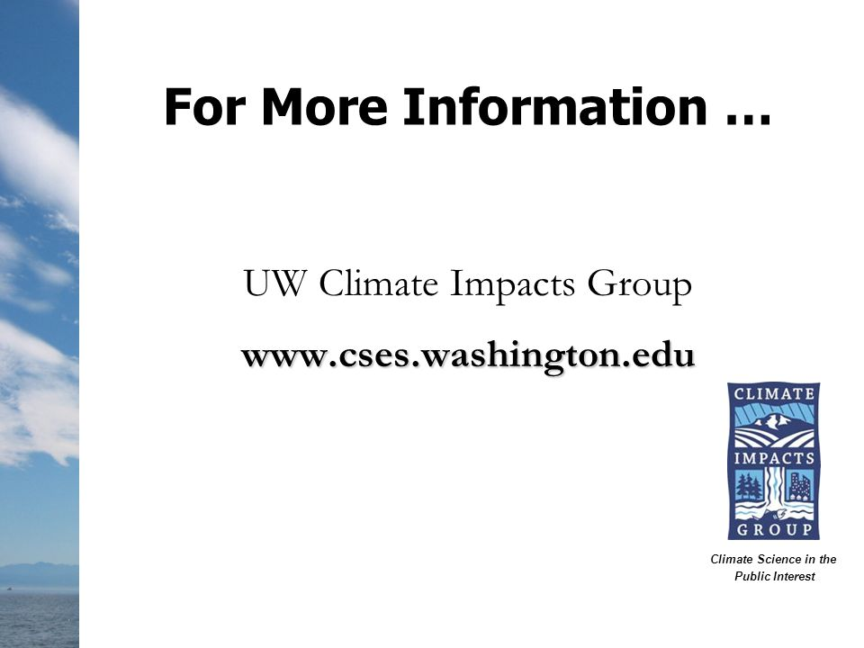 For More Information … UW Climate Impacts Groupwww.cses.washington.edu Climate Science in the Public Interest
