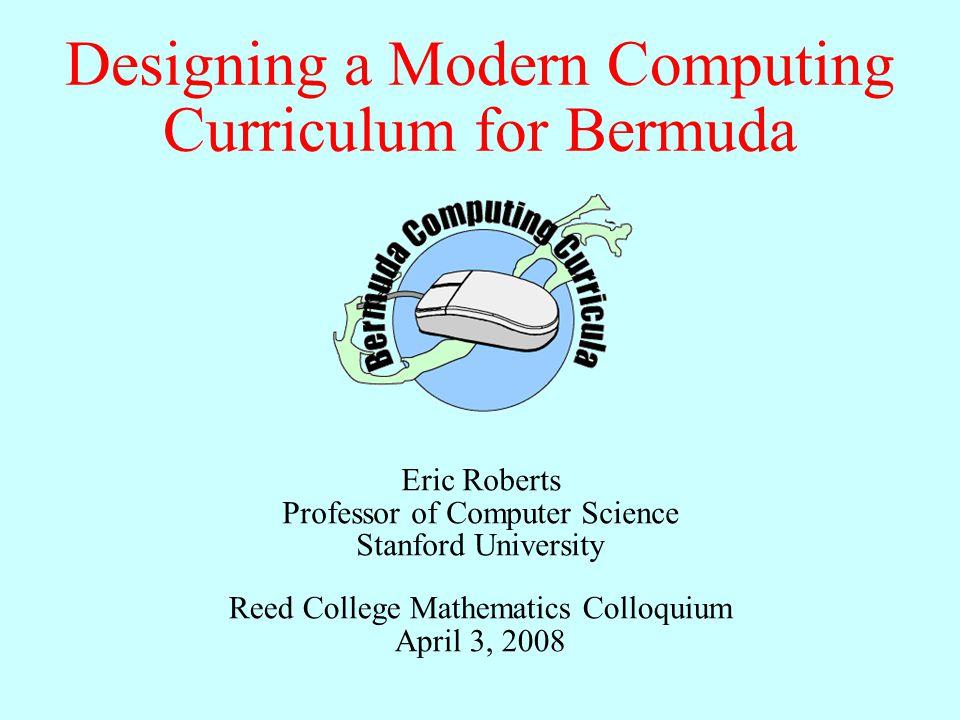 Designing a Modern Computing Curriculum for Bermuda Eric Roberts