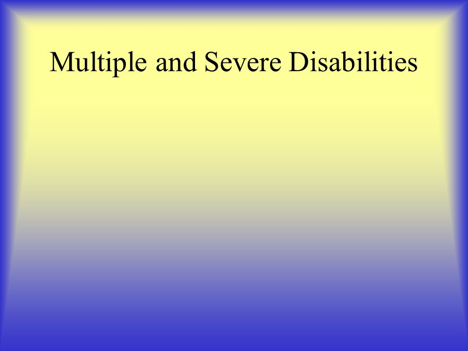 Multiple and Severe Disabilities