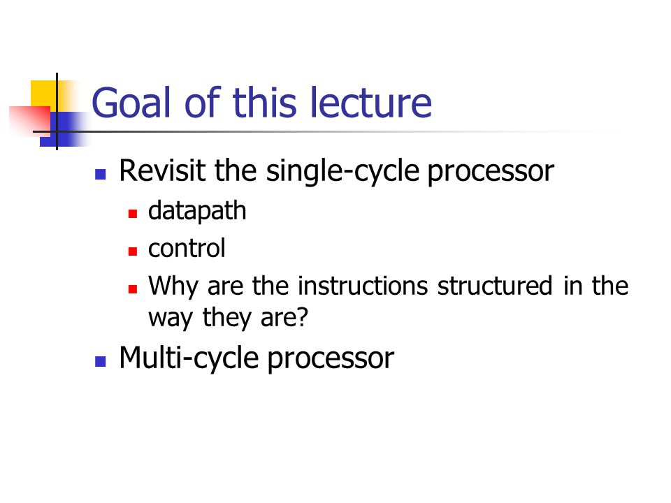 Goal of this lecture Revisit the single-cycle processor datapath control Why are the instructions structured in the way they are.
